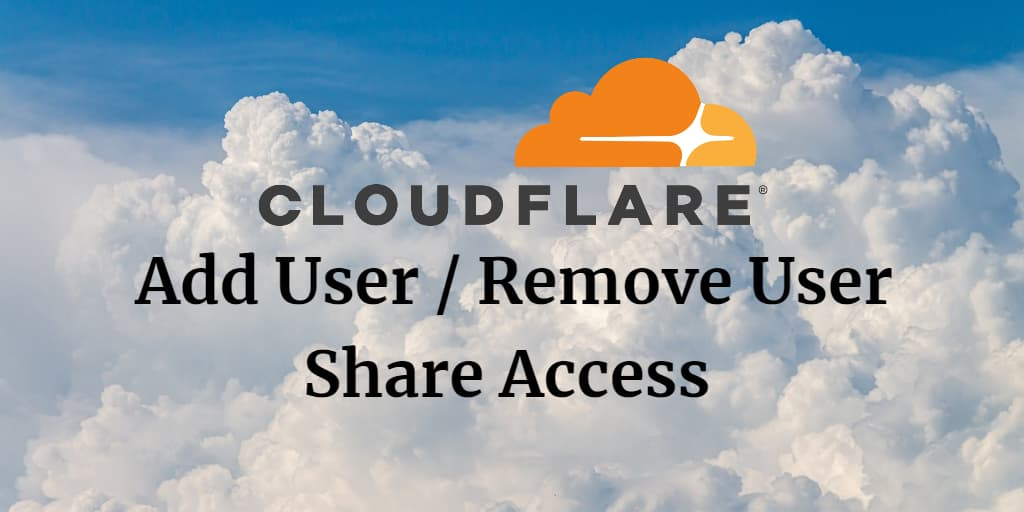 Cloudflare add user remove user- Share DNS account access